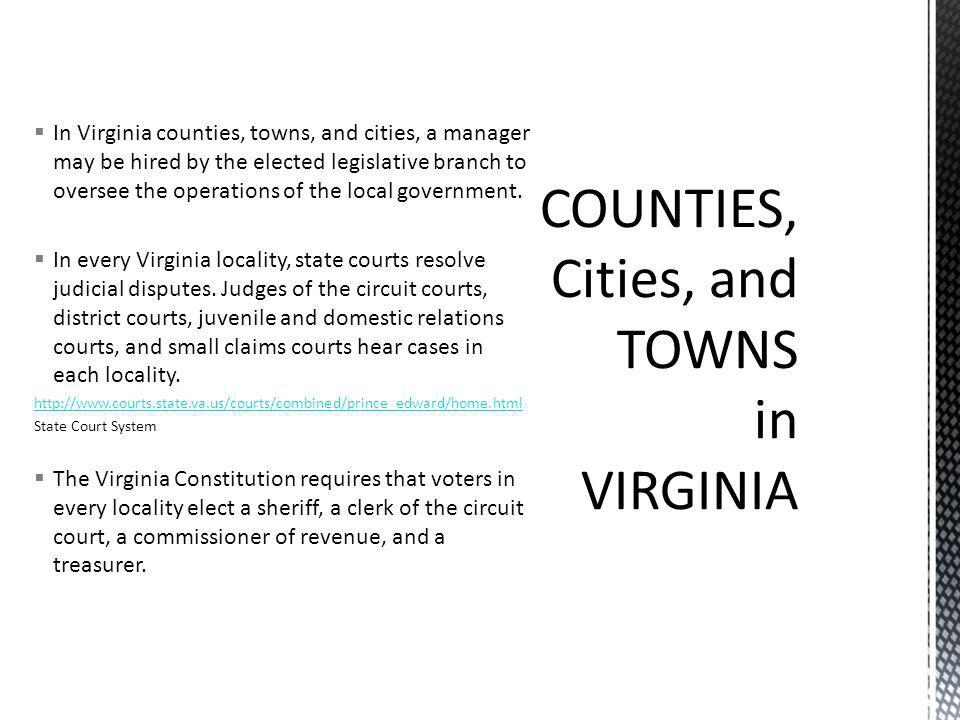  In Virginia counties, towns, and cities, a manager may be hired by the elected legislative branch to oversee the operations of the local government.