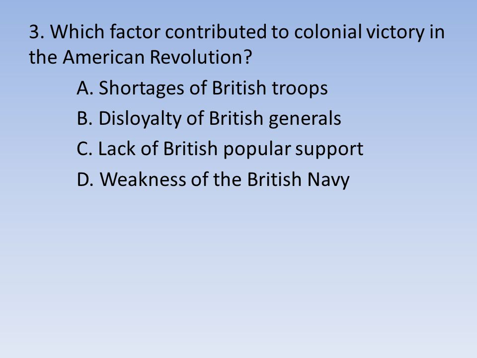 3.Which factor contributed to colonial victory in the American Revolution.