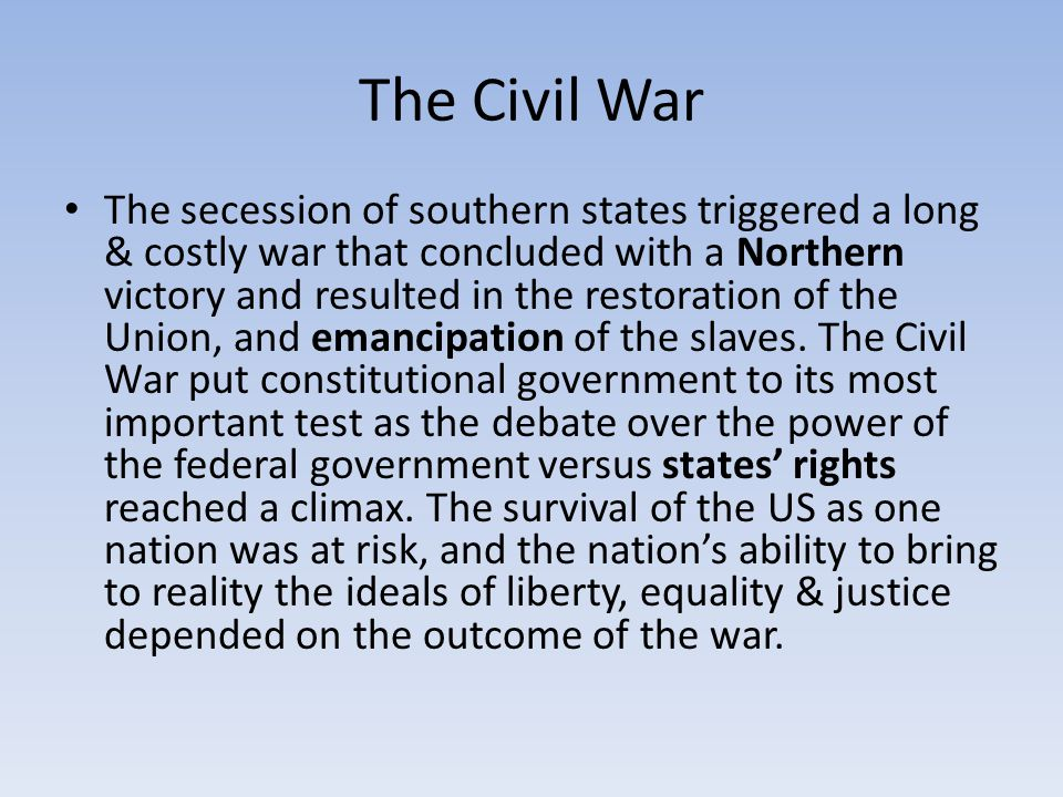 Economic Impact from the Civil War for the South Left embittered and devastated Farms, railroads & factories had been destroyed in the South Confederate money was worthless Many cities and towns such as Richmond & Atlanta were in ruins Source of labor was changed due to loss of life during the war & ending slavery Remained an agricultural-based economy & really poor for decades after the War