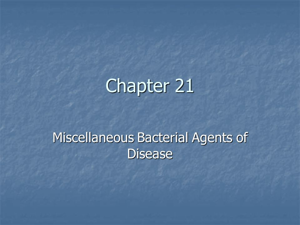 Chapter 21 Miscellaneous Bacterial Agents of Disease