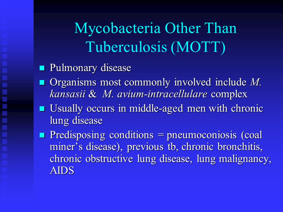 Mycobacteria Other Than Tuberculosis (MOTT) Pulmonary disease Pulmonary disease Organisms most commonly involved include M.