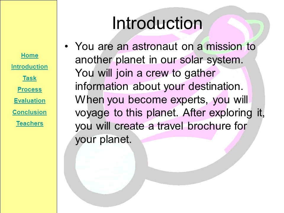 Home Introduction Task Process Evaluation Conclusion Teachers Introduction You are an astronaut on a mission to another planet in our solar system. Yo