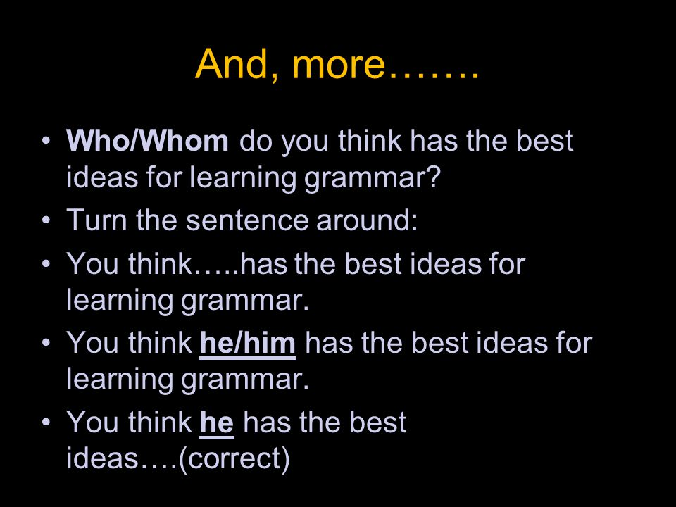 And, more……. Who/Whom do you think has the best ideas for learning grammar.