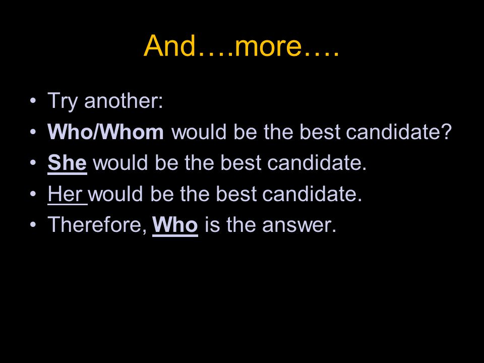 And….more…. Try another: Who/Whom would be the best candidate.