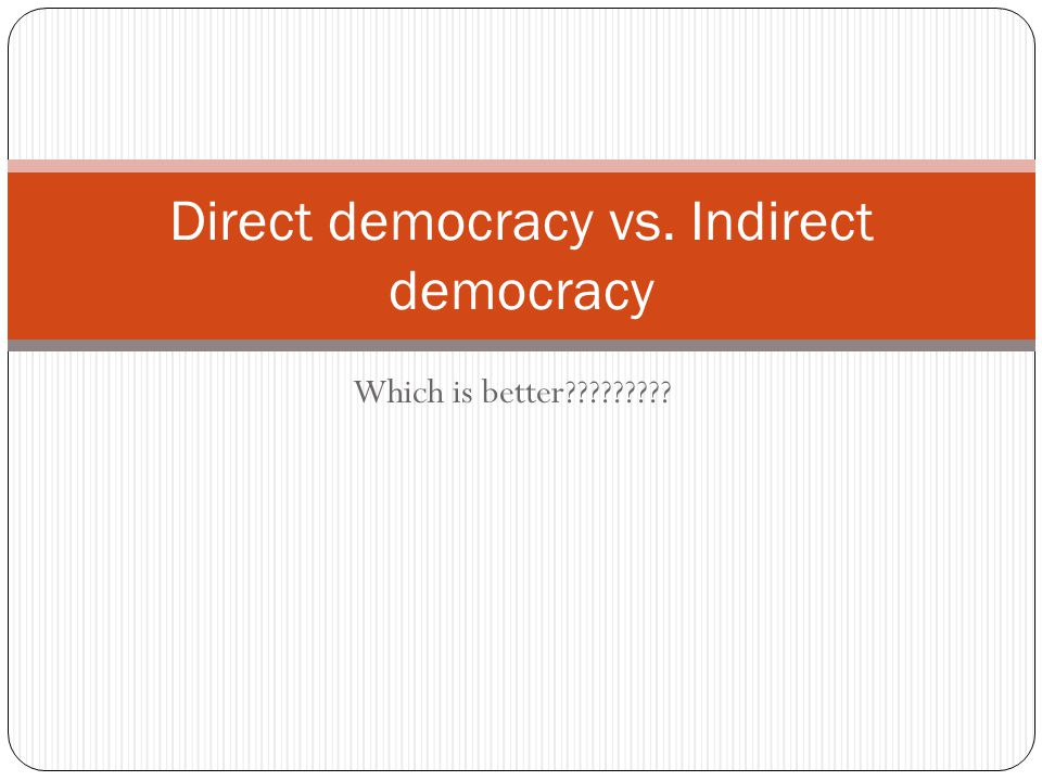 Direct democracy Started in Athens, Greece All citizens(free men) participated in government Each citizen voted on every issue