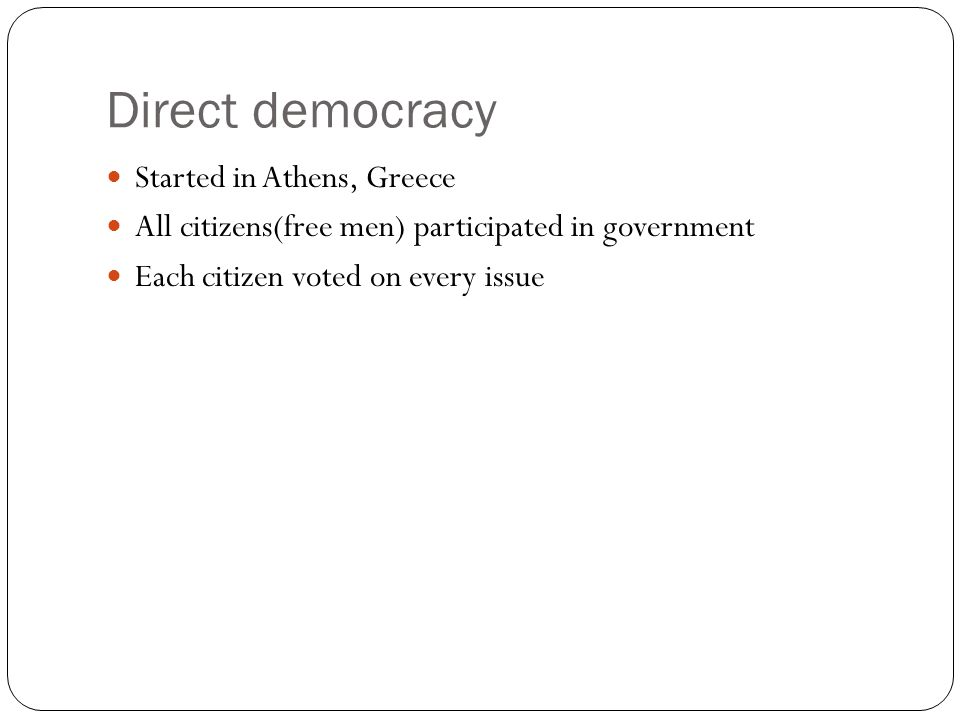 Indirect democracy Originated in Rome Representative democracy-people are selected to represent the wants of the people and vote for them Ex.