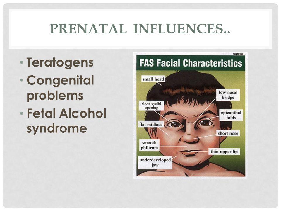 PRENATAL INFLUENCES.. Teratogens Congenital problems Fetal Alcohol syndrome