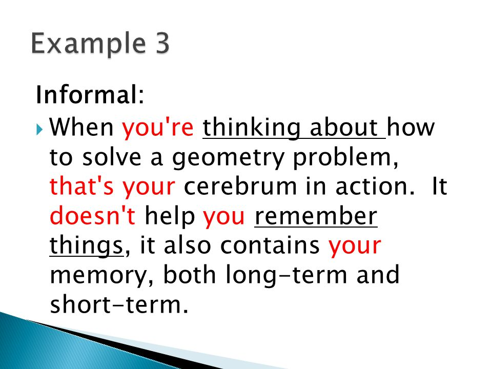 Informal:  When you're thinking about how to solve a geometry problem, that's your cerebrum in action. It doesn't help you remember things, it also c