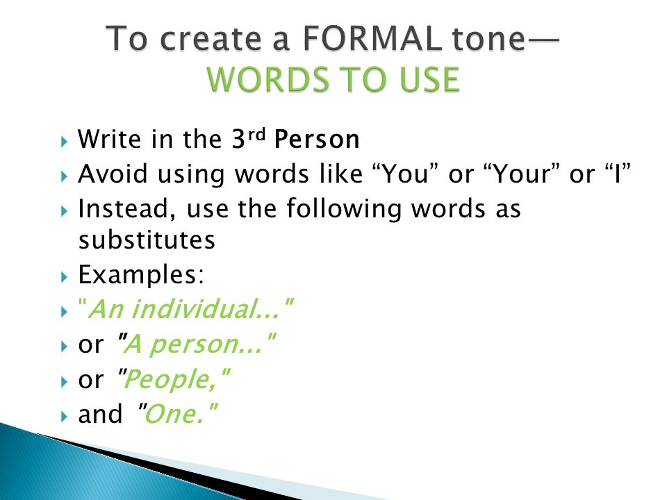 " Write in the 3 rd Person  Avoid using words like ""You"" or ""Your"" or ""I""  Instead, use the following words as substitutes  Examples: "