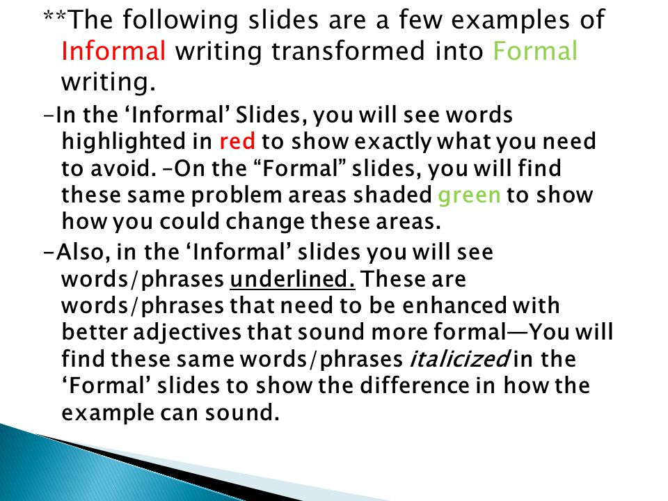 **The following slides are a few examples of Informal writing transformed into Formal writing. -In the 'Informal' Slides, you will see words highlight