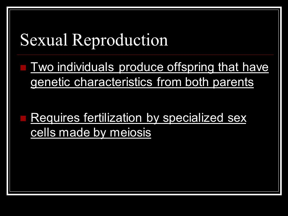 Advantages and Disadvantages of Sexual Reproduction PROS Genetic variation can lead to new traits, better survival and aid evolution CONS Requires more energy to find mate and process usually takes longer Slower population growth