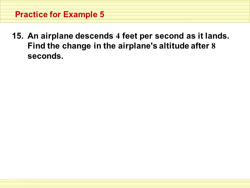 15.An airplane descends 4 feet per second as it lands.