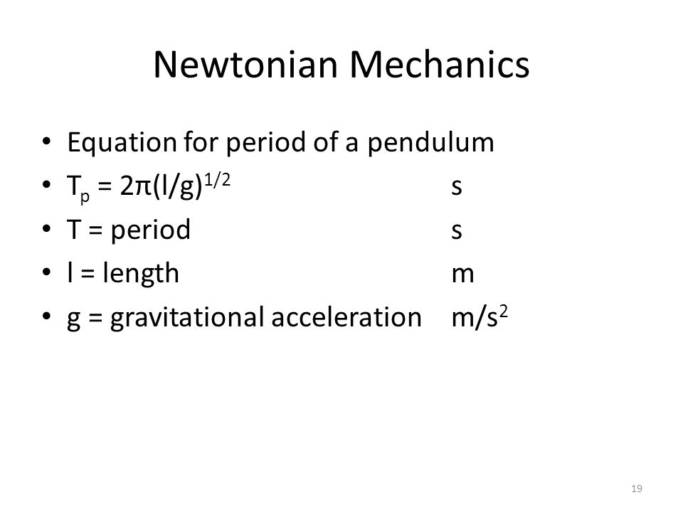 Newtonian Mechanics Equation for period of a pendulum T p = 2π(l/g) 1/2 s T = periods l = lengthm g = gravitational accelerationm/s 2 19