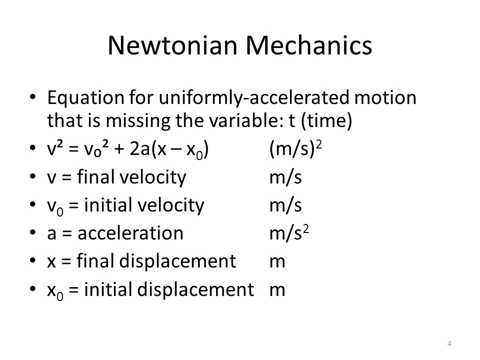 Newtonian Mechanics Equation for uniformly-accelerated motion that is missing the variable: t (time) v² = v₀² + 2a(x – x 0 )(m/s) 2 v = final velocity