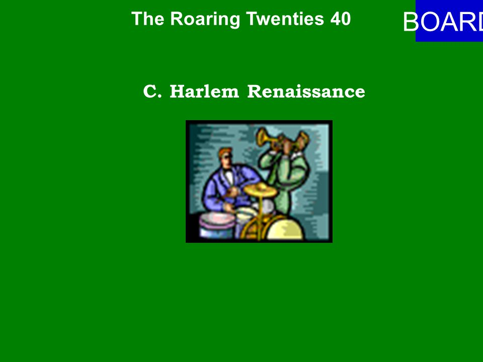The Roaring Twenties 40 ANSWER Name the period of time when African American artists and musicians gave birth to a flourishing new cultural movement.