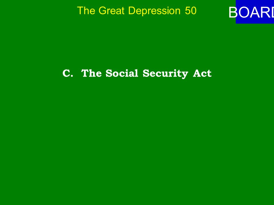 The Great Depression 50 ANSWER The New Deal Act that created a form of insurance for most workers was called: A.