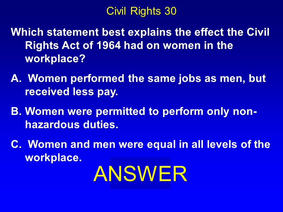 Civil Rights 20 BOARD C. NOW worked to pass laws that required equal pay for equal work.