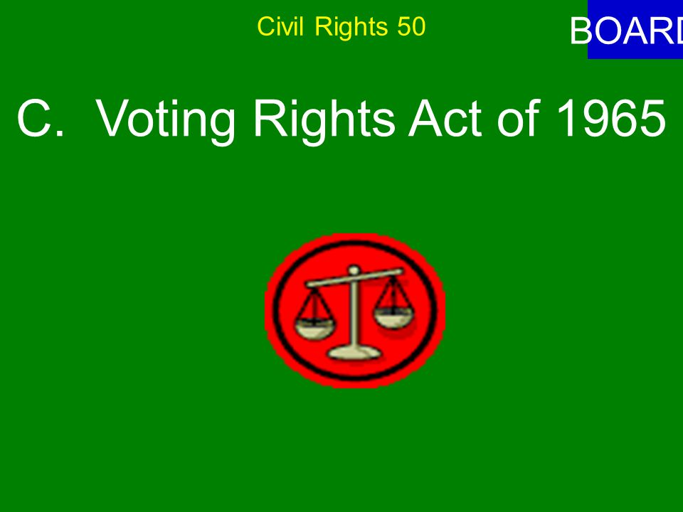 Civil Rights 50 ANSWER Which action banned literacy tests and poll taxes as requirements for voting.