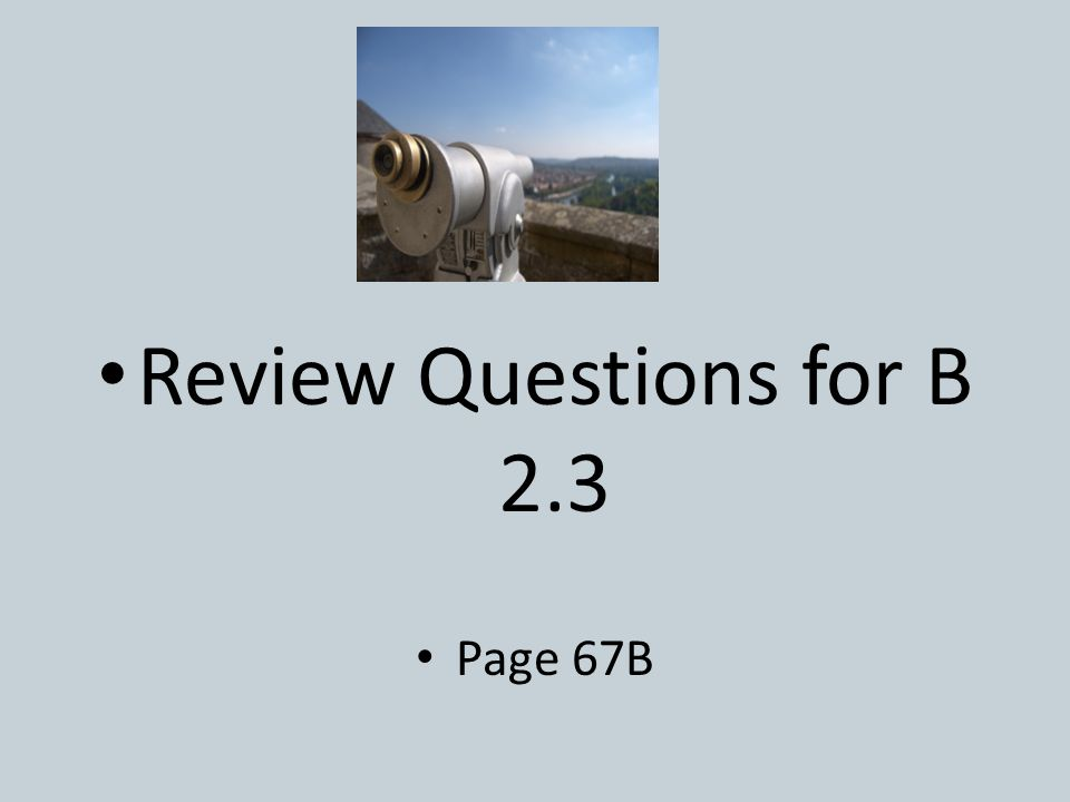 Review Questions for B 2.3 Page 67B