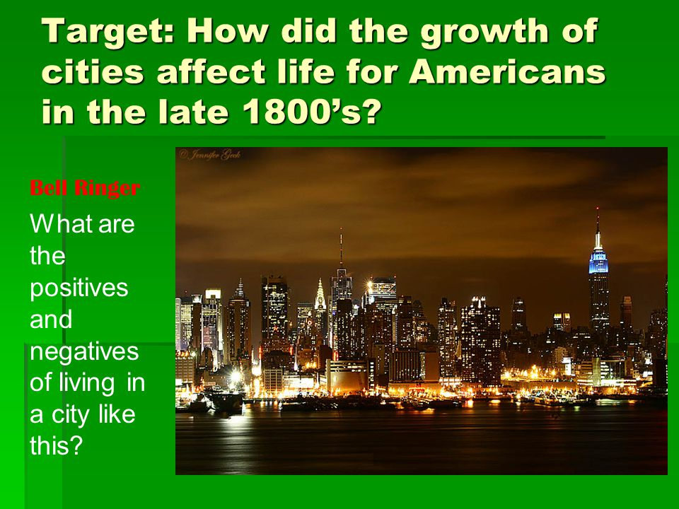 Target: How did the growth of cities affect life for Americans in the late 1800's.