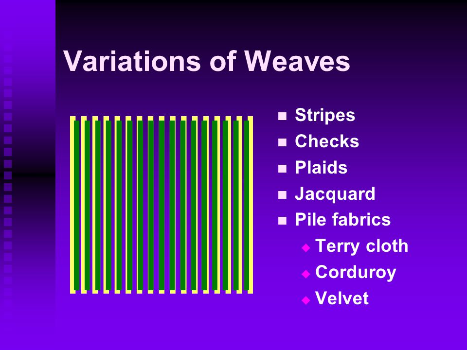 Knitting Looping yarn together Made using one yarn   Built-in stretch   Wrinkle resistant   Does not ravel like wovens, but may run Weft (filling) stretches in both directions Warp stretches one direction; run-proof