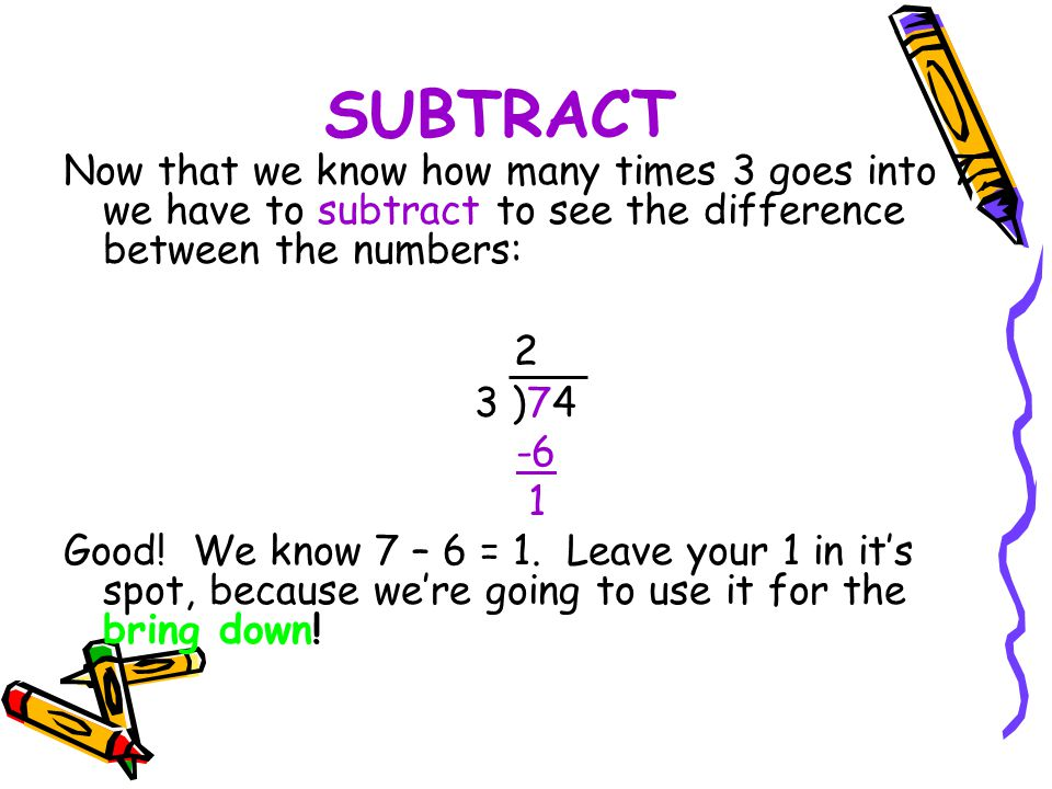 Here is what your division problem should look like: 24 R - 2 3 )74 -6 14 -12 2