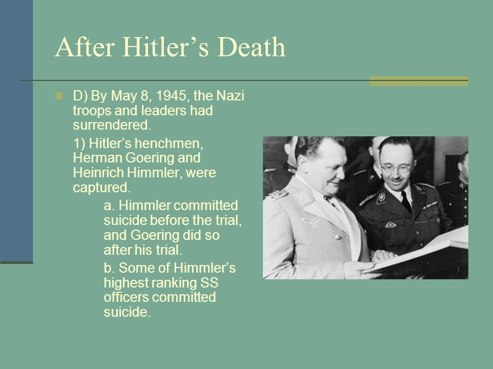 After Hitler's Death D) By May 8, 1945, the Nazi troops and leaders had surrendered.