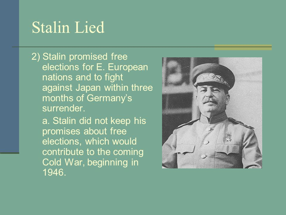 Stalin Lied 2) Stalin promised free elections for E.