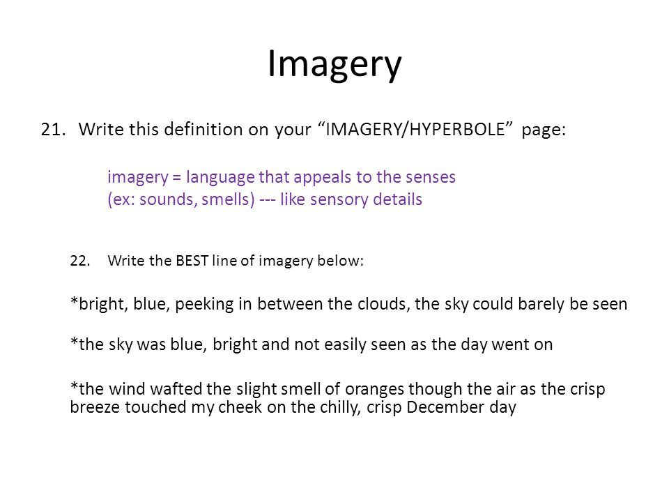"""Imagery 21.Write this definition on your """"IMAGERY/HYPERBOLE"""" page: imagery = language that appeals to the senses (ex: sounds, smells) --- like sensory"""