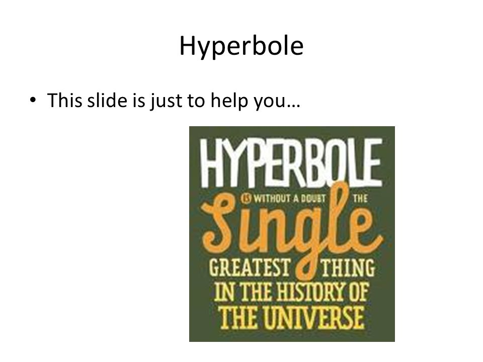 Hyperbole This slide is just to help you…
