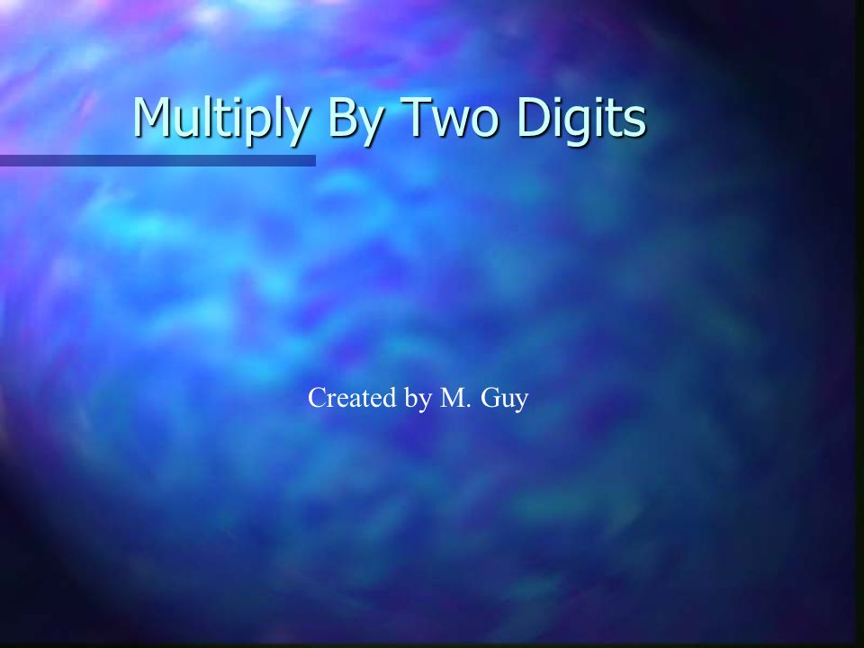Multiply By Two Digits Created by M. Guy
