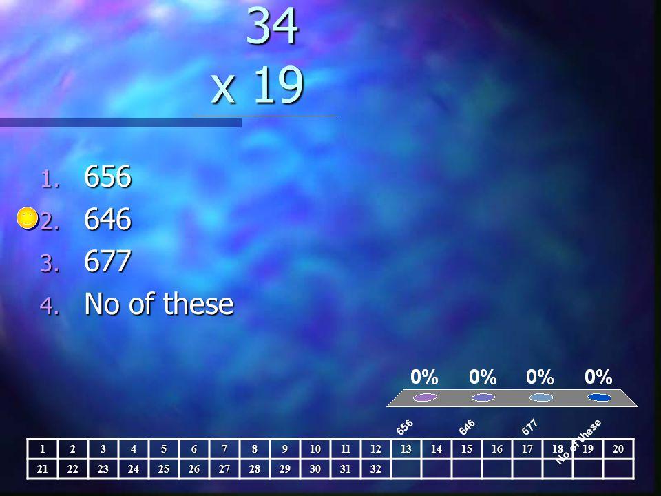 34 x 19 34 x 19 1. 656 2. 646 3. 677 4.