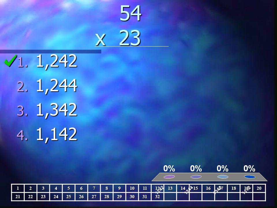 54 x 23 54 x 23 1. 1,242 2. 1,244 3. 1,342 4.