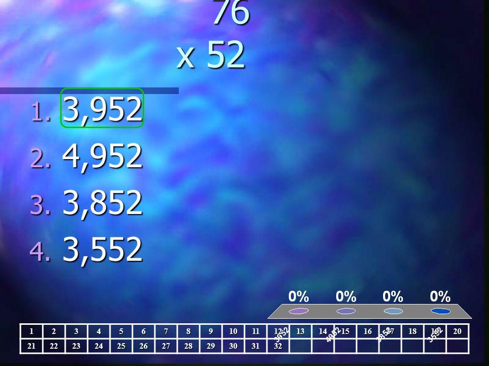 76 x 52 76 x 52 1. 3,952 2. 4,952 3. 3,852 4.