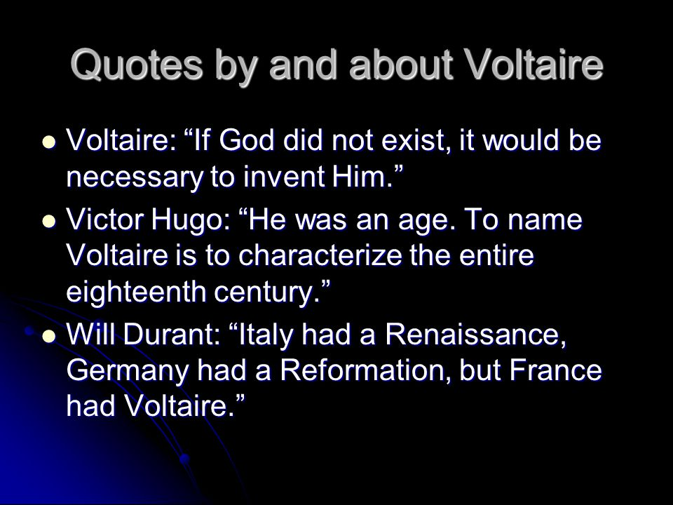 Quotes by and about Voltaire Voltaire: If God did not exist, it would be necessary to invent Him. Voltaire: If God did not exist, it would be necessary to invent Him. Victor Hugo: He was an age.