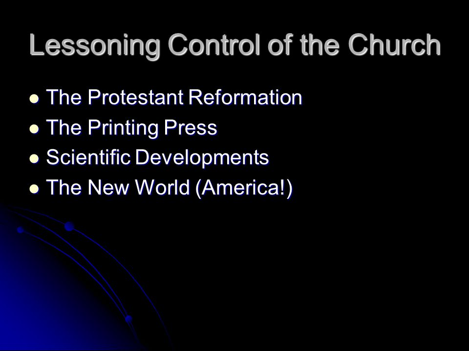 Lessoning Control of the Church The Protestant Reformation The Protestant Reformation The Printing Press The Printing Press Scientific Developments Sc