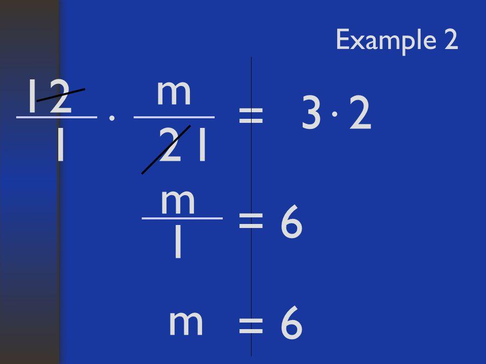 Example 2 m 2 = 3 · 2 1 1 1 m 1 = · 2 6 m = 6