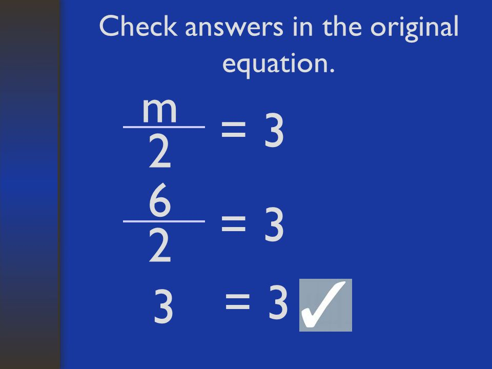 Check answers in the original equation. m 2 =3 6 2 =3 3 =3