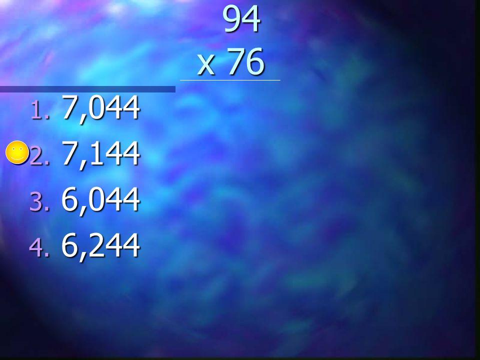 94 x 76 94 x 76 1. 7,044 2. 7,144 3. 6,044 4. 6,244