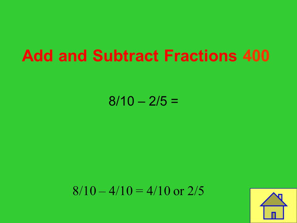 Template by Bill Arcuri, WCSD Add and Subtract Fractions 300 2/12 + ¼ = Correct! 2/12 + 3/12 = 5/12