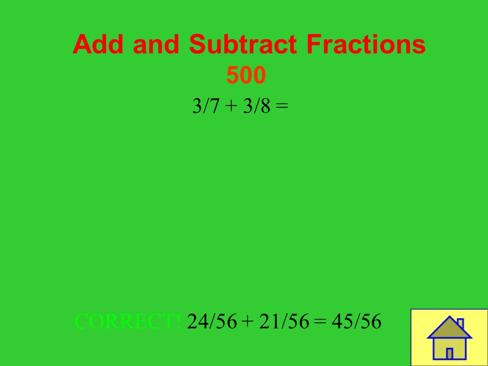 Template by Bill Arcuri, WCSD Add and Subtract Fractions 400 8/10 – 2/5 = 8/10 – 4/10 = 4/10 or 2/5