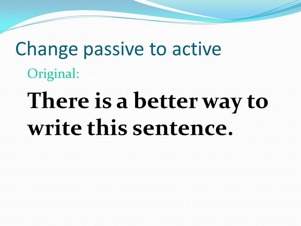 Change passive to active Whoa….don't make a change.