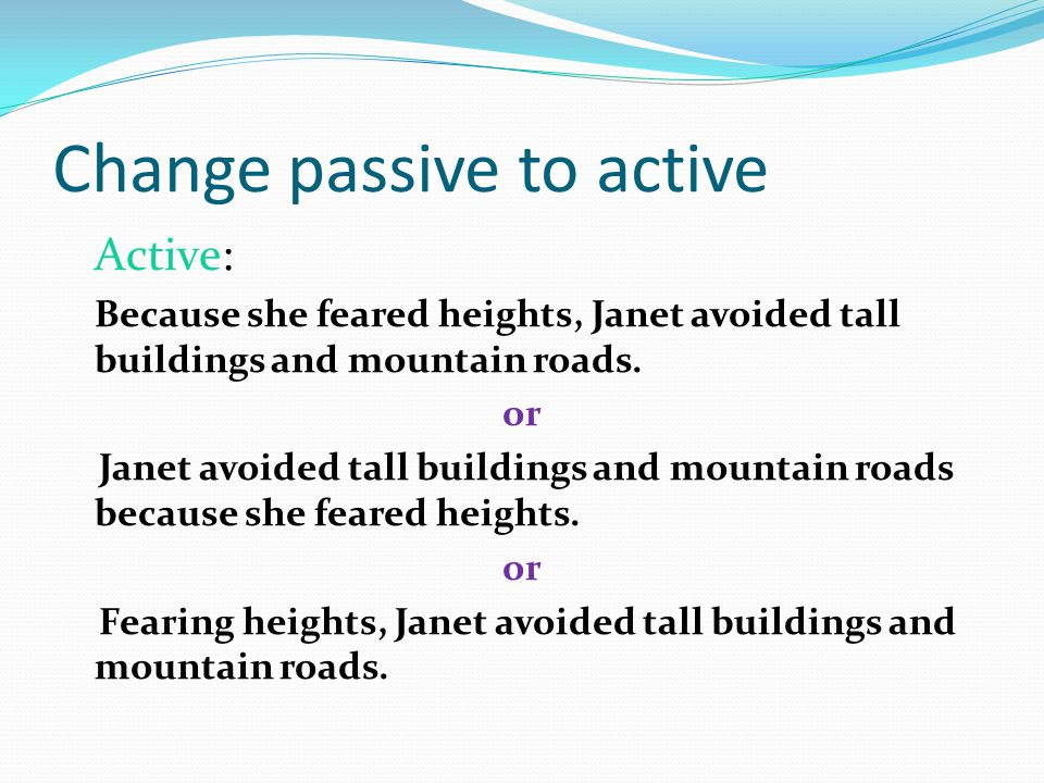 Change passive to active The following exercises may require a change from passive voice to active voice.