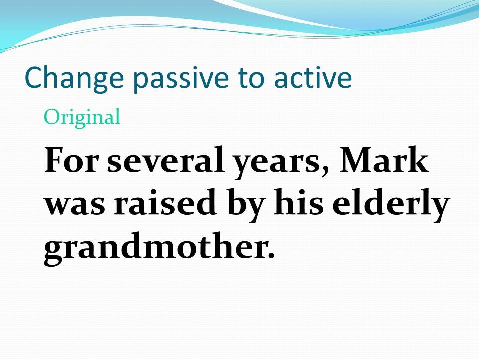 Change passive to active Active: The teacher's lack of sympathy surprised me.