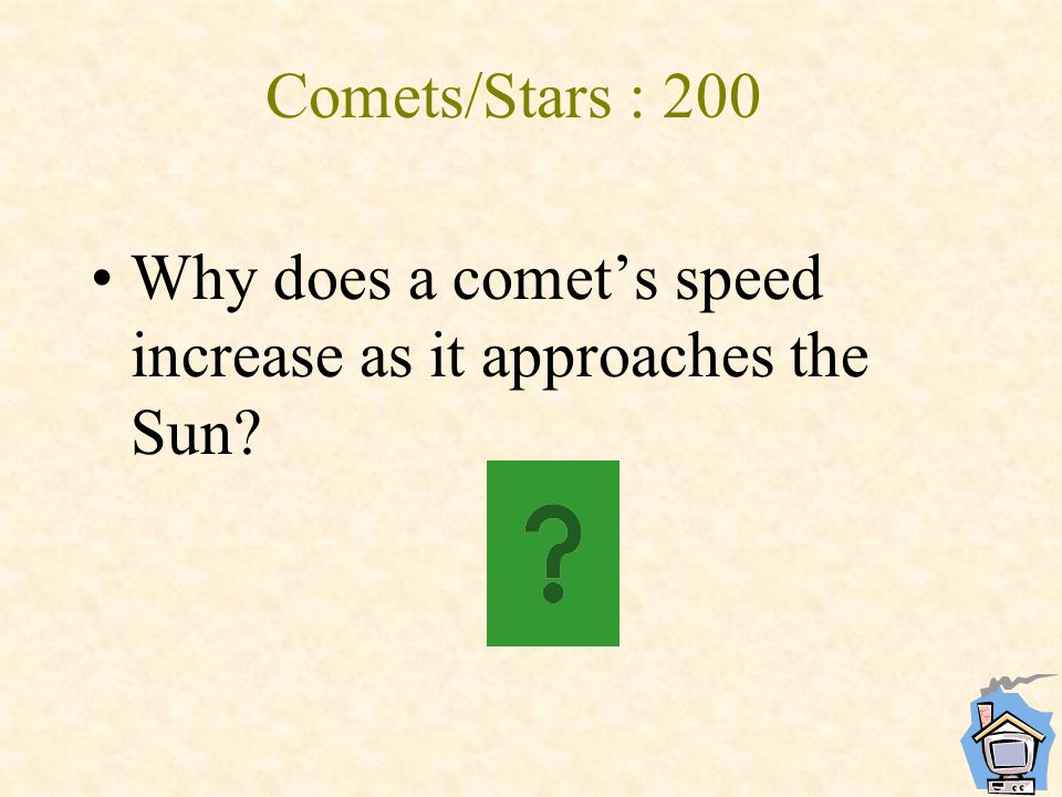 Comets/Stars : 200 Why does a comet's speed increase as it approaches the Sun?