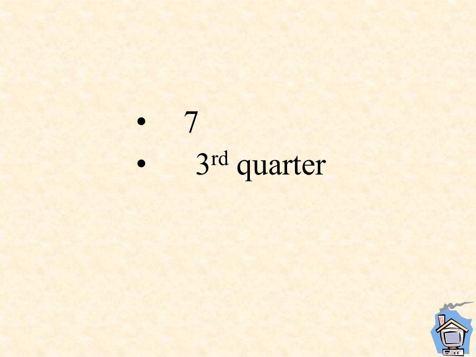 7 3 rd quarter