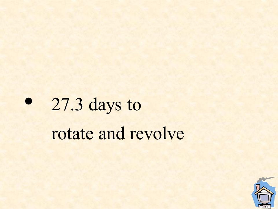 27.3 days to rotate and revolve