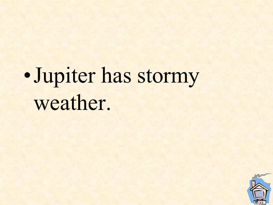Jupiter has stormy weather.