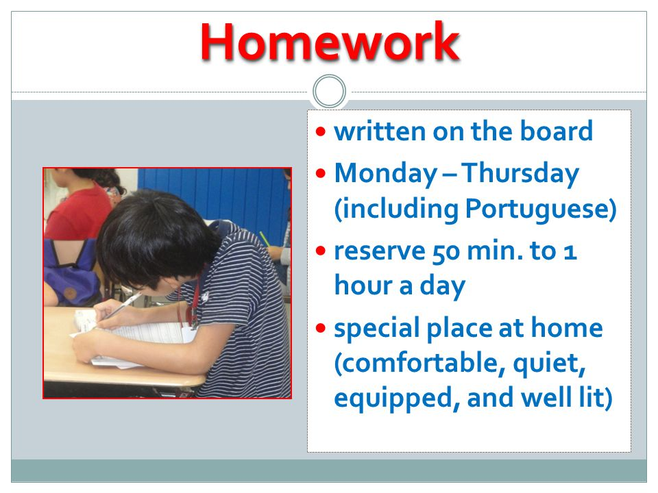 HomeworkHomework written on the board Monday – Thursday (including Portuguese) reserve 50 min.