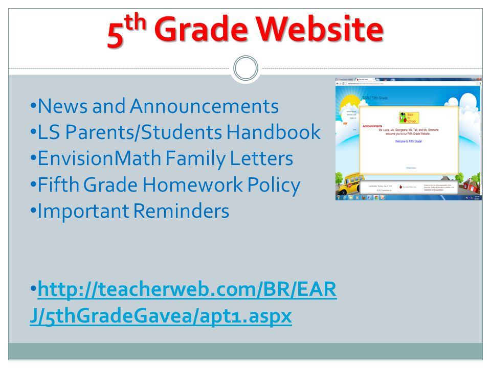 5 th Grade Website News and Announcements LS Parents/Students Handbook EnvisionMath Family Letters Fifth Grade Homework Policy Important Reminders http://teacherweb.com/BR/EAR J/5thGradeGavea/apt1.aspx http://teacherweb.com/BR/EAR J/5thGradeGavea/apt1.aspx